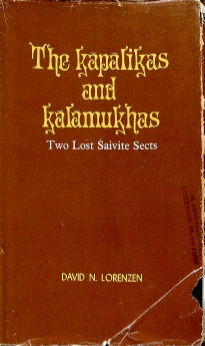 The Kapalikas and Kalamukhas : Two Lost Saivite Sects